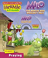Milo, the Mantis Who Wouldn't Pray (Max Lucado's Hermie & Friends)
