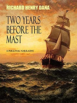 Two Years Before the Mast; A Personal Narrative by [Richard Henry Dana]