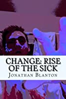 Change: Rise of the Sick