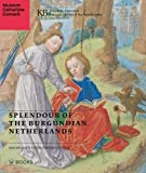 Splendour of the Burgundian Netherlands: Southern Netherlandish Illuminated Manuscripts in Dutch Collections