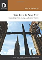 The End Is Not Yet: Standing Firm in Apocalyptic Times (Dispatches)