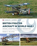 British Fighter Aircraft in Wwi: Design, Construction and Innovation (Casemate Illustrated Special)