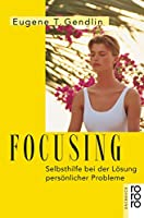 Focusing: Selbsthilfe bei der Loesung persoenlicher Probleme