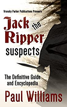[Williams, Paul, Parker, RJ]のJack the Ripper Suspects: The Definitive Guide and Encyclopedia (English Edition)
