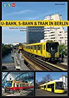 U-Bahn, S-Bahn & Tram in Berlin: Urban Rail in Germany's Capital City by Robert Schwandl(2014-07-02)