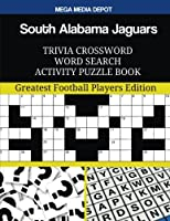 South Alabama Jaguars Trivia Crossword Word Search Activity Puzzle Book: Greatest Football Players Edition