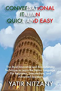 Conversational Italian Quick and Easy: The Most Innovative and Revolutionary Technique to Learn the Italian Language. For Beginners, Intermediate, and Advanced Speakers. Italian audio and audiobook by [Nitzany, Yatir]