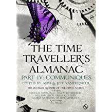 The Time Traveller's Almanac Part IV - Communiqués: A Treasury of Time Travel Fiction – Brought to You from the Future (Time Traveller's Almanac Book 4)