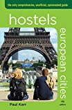 Hostels European Cities: The Only Comprehensive, Unofficial, Opinionated Guide