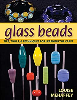 [Mehaffey, Louise]のGlass Beads: Tips, Tools, & Techniques for Learning the Craft (English Edition)