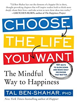 Choose the Life You Want: The Mindful Way to Happiness by [Ben-Shahar, Tal]
