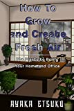 How To Grow and Create Fresh Air: 70+ Plants to purify Your Home and Office. (English Edition)