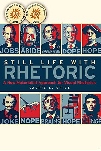 Download Still Life With Rhetoric: A New Materialist Approach for Visual Rhetorics 0874219779