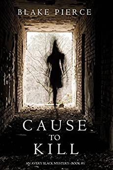 Cause to Kill (An Avery Black Mystery—Book 1) by [Pierce, Blake]