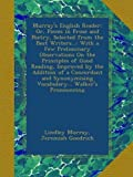 Murray's English Reader: Or, Pieces in Prose and Poetry, Selected from the Best Writers...: With a Few Preliminary Observations On the Principles of Good Reading, Improved by the Addition of a Concordant and Synonymising Vocabulary... Walker's Pronouncing 画像