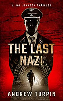 The Last Nazi: a WW2 spy conspiracy thriller (A Joe Johnson Thriller, Book 1) by [Turpin, Andrew]