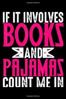 If It Involves Books And Pajamas Count Me In: Notebook- 6 x 9 Blank Notebook , notebook journal, Dairy, 100 pages.