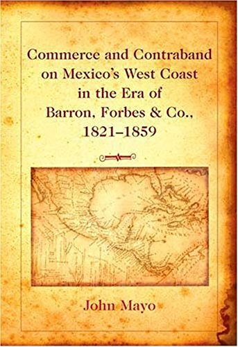 Download Commerce And Contraband on Mexico's West Coast in the Era of Barron, Forbes & Co., 1821-1859 0820478512