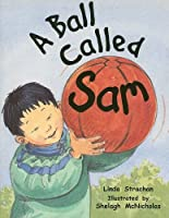 Ball Called Sam, Grade 1: Student Reader (Rigby Literacy (Level 8))