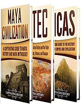Ancient Civilizations: A Captivating Guide to Mayan History, the Aztecs, and Inca Empire by [History, Captivating]