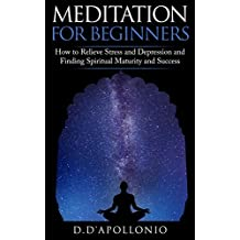 Meditation: Meditation For Beginners How To Relieve Stress, Anxiety And Depression, Find Inner Peace And Happiness (Mindfulness, Yoga, Meditation Techniques, ... depression, Happiness Book 1)