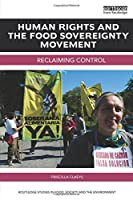 Human Rights and the Food Sovereignty Movement: Reclaiming control (Routledge Studies in Food, Society and the Environment)