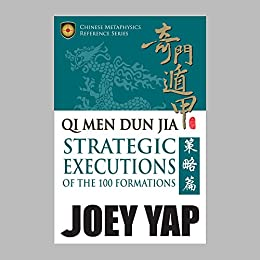 Qi Men Dun Jia Strategic Executions: of the 100 Formations by [Yap, Joey]