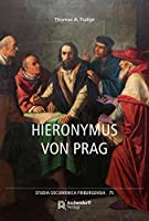 Hieronymus von Prag: und die Grundlagen der Hussitischen Bewegung. Eine Biographie