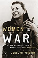 Women in War: The Micro-Processes of Mobilization in El Salvador (Oxford Studies in Culture and Politics)