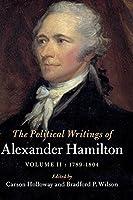The Political Writings of Alexander Hamilton: Volume 2, 1789–1804: Volume II, 1789 – 1804