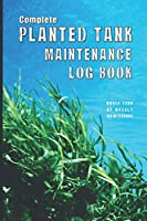 Complete Planted Tank Log Book   Whole Year of Weekly Maintenance