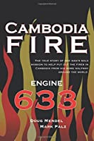 Cambodia Fire: The True Story of One's Man's Solo Mission to Help Put Out the Fires in Cambodia from His Home Half-way Around the World