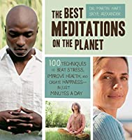 The Best Meditations on the Planet: 100 Techniques to Beat Stress, Improve Health, and Create Happiness-In Just Minutes A Day (Most Effective)