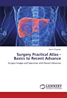 Surgery Practical Atlas - Basics to Recent Advance: Surgery Images and Specimen with Recent Advances