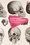 Approaching Facial Difference: Past and Present (Facialities: Interdisciplinary Approaches to the Human Face) (English Edition)