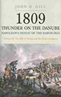 1809 Thunder on the Danube: Napoleon's Defeat of the Habsburgs: The Fall of Vienna and the Battle of Aspern