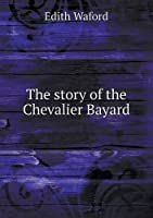 The Story of the Chevalier Bayard