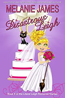 Disastrous Leigh: A Paranormal Romantic Comedy (Literal Leigh Romance Diaries Book 6) by [James, Melanie]