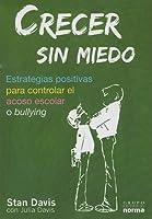 Crecer Sin Miedo/ Grow Without Fear: Estrategias Positivas Para Controlar El Acoso Escolar