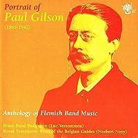 Portrait Of Paul Gilson / Anthology Of Flemish Band Music