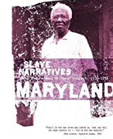 Maryland Slave Narratives: Slave Narratives from the Federal Writers' Project 1936-1938