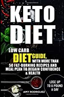 Keto Diet: Low Carb Diet Guide, With More Than 50 Fat-burning Recipes and Meal P
