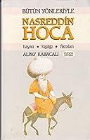 Butun Yonleriyle Nasreddin Hoca - Hayati, Kisiligi, Fikralari