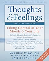 Thoughts & Feelings: Taking Control of Your Moods and Your Life (A New Harbinger Self-Help Workbook)