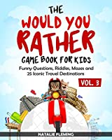 The Would You Rather Game Book for Kids: Funny Questions, Riddles, Mazes and 25 Iconic Travel Destinations ( Gift Ideas Series Volume 3)