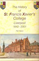 The History of St.Francis Xavier's College, Liverpool 1842-2001