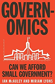 Governomics: Can we afford small government? by [Miriam Lyons, Ian McAuley and]
