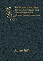 Public Education Plans for the Government and Liberal Instruction of Boys in Large Numbers