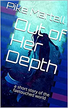 Out of Her Depth: a short story of the faetouched world by [Martell, Pike]