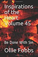 Inspirations of the Heart Volume 45: Be Done With Sin